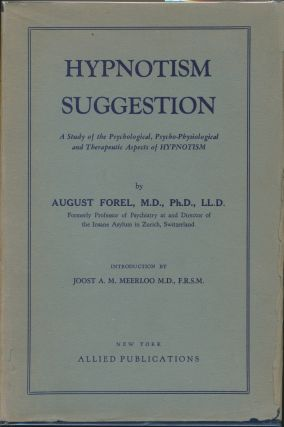 Hypnotism Suggestion: A Study of the Psychological, Psycho-Physiological and Therapeutic Aspects...