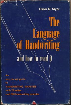 The Language of Handwriting and How to Read It. Oscar N. MYER