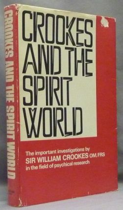 Crookes and the Spirit World. A Collection of Writings by or Concerning the Work of Sir William...