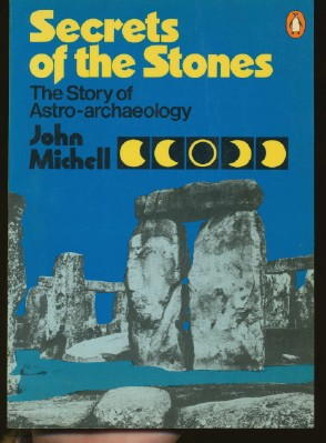 Secrets of the Stones. The Story of Astro-Archaeology. John MICHELL
