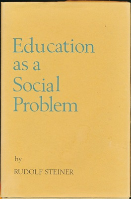 Education as a Social Problem: Six Lectures given at Dornach, Switzerland, August 9--17, 1919....