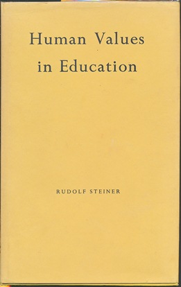 Human Values in Education: Ten Lectures given in Arnheim (Holland) July 17--24 1924. Rudolf...