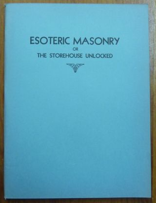 Esoteric Masonry or the Storehouse Unlocked. PHYLOTUS, Pseud. of Dr. A. S. Raleigh