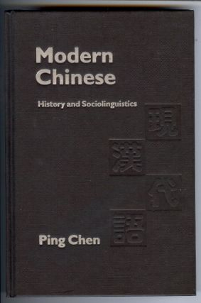 Modern Chinese: History and Sociolinguistics. Ping CHEN