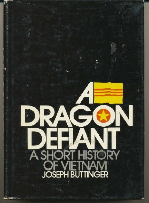 A Dragon Defiant: A Short History of Vietnam. Joseph BUTTINGER