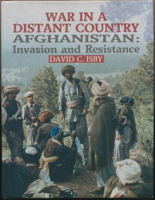 War in a Distant Country, Afghanistan: Invasion and Resistance. David C. ISBY