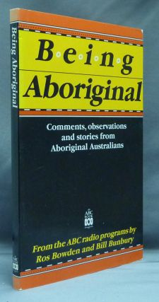 Being Aboriginal; Comments, Observations and Stories from Aboriginal Australians. Ros BOWDEN,...