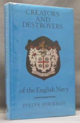 Creators and Destroyers of the English Navy as related by the State Papers Domestic. Evelyn BERCKMAN