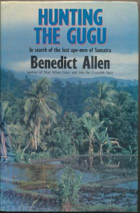 Hunting The Gugu: In search of the lost ape-men of Sumatra. Benedict ALLEN