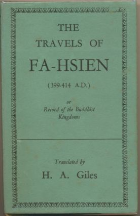 The Travels of Fa-Hsien (399-414 A.D.), or Record of the Buddhistic Kingdoms. H. A. GILES