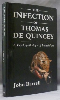 The Infection of Thomas De Quincey: A Psychopathology of Imperialism. John BARRELL