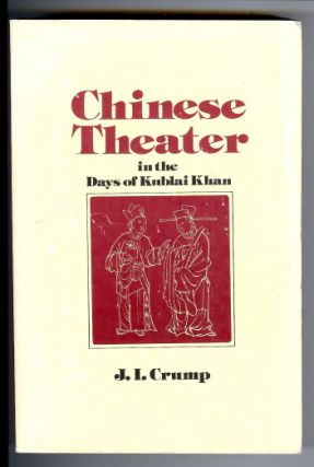 Chinese Theater in the Days of Kublai Khan. J. I. CRUMP