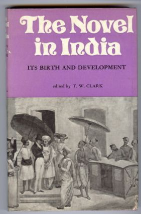 The Novel in India. Its Birth and Development. T. W. CLARK, authors