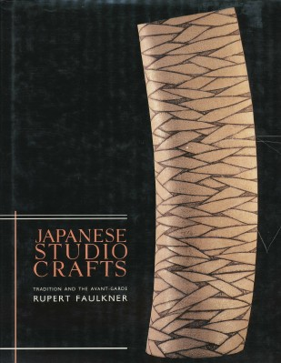 Japanese Studio Crafts: Tradition and the Avant-Garde. Rupert FAULKNER