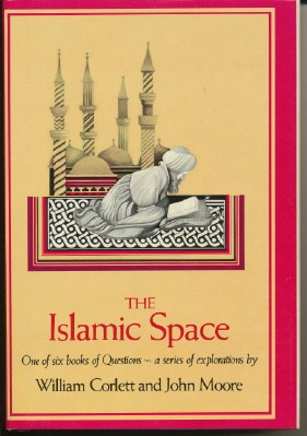 The Islamic Space. William CORLETT, John MOORE