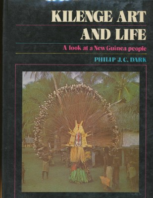 Kilenge Life And Art. A Look at a New Guinea People. Philip J. C. DARK