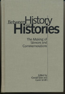 Between History and Histories: the Making of Silences and Commemorations. Gerald SIDER, Gavin Smith