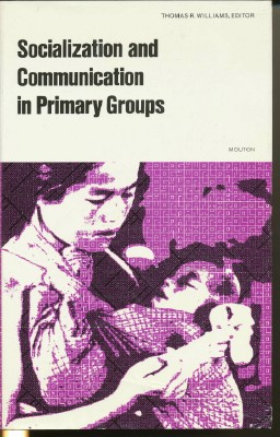 Socialization and Communication in Primary Groups. Thomas R. WILLIAMS, Introduction, General Sol Tax