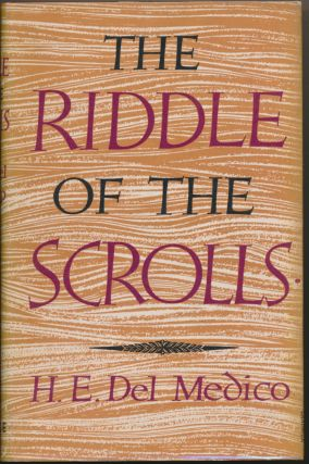 The Riddle of the Scrolls. H. E. DEL MEDICO, H. Garner