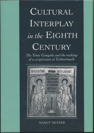 Cultural Interplay in the Eighth Century: The Trier Gospels and the Making of a Scriptorium at...