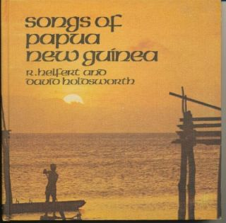 Songs of Papua New Guinea. R. HELFERT, David HOLDSWORTH