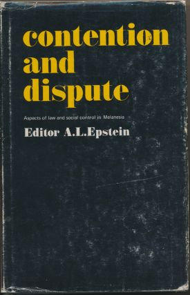Contention and Dispute, aspects of law and social control in Melanesia. A. L. EPSTEIN