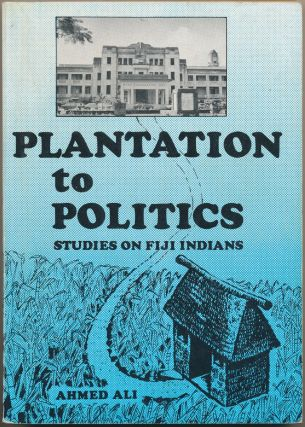 Plantation to Politics: Studies on Fiji Indians. Ahmed ALI