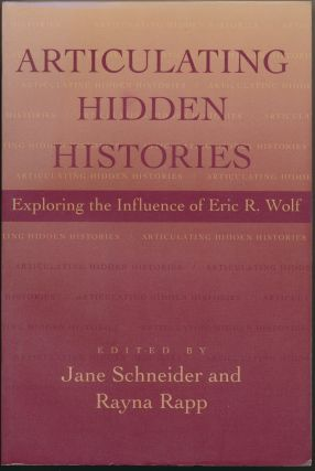 Articulating Hidden Histories: Exploring the Influence of Eric R. Wolf. Jane SCHNEIDER, Rayna RAPP