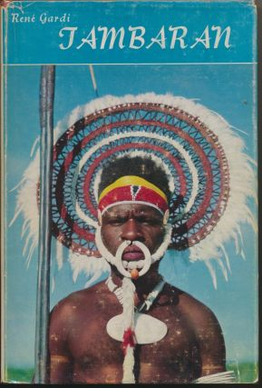 Tambaran: An Encounter with Cultures in Decline in New Guinea. Rene GARDI, Eric Northcott