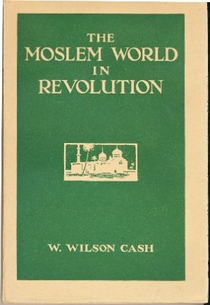 The Moslem World in Revolution. W. Wilson CASH, Llewellyn H. Gwynne