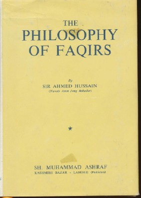 The Philosophy of Faqirs. Sir Ahmed HUSSAIN