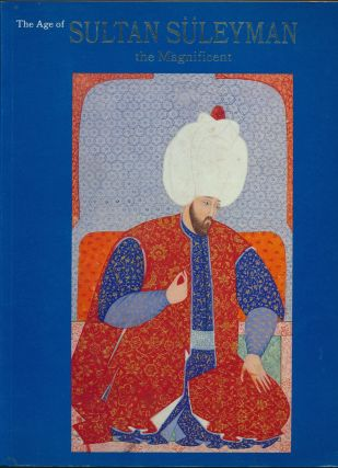 The Age of Sultan Suleyman the Magnificent. E. CAPON, preface