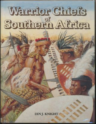 Warrior Chiefs of Southern Africa. Ian J. KNIGHT