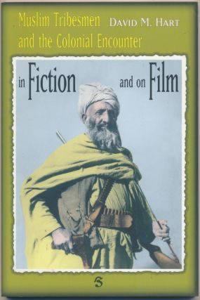 Muslim Tribesmen and the Colonial Encounter In Fiction and on Film. David HART, M