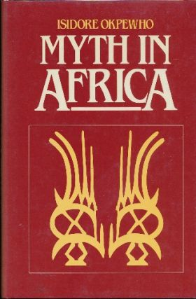Myth in Africa: A Study of its Aesthetic and Cultural Relevance. Isidore OKPEWHO