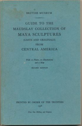 Guide to the Maudslay Collection of Maya Sculptures (Casts and Originals) from Central America....