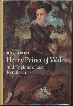 Henry, Prince of Wales and England's Lost Renaissance. Roy STRONG