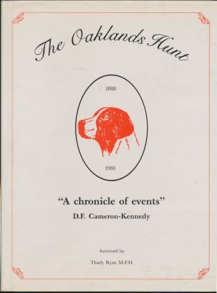 The Oaklands Hunt 1888 - 1988: A chronicle of events. D. F. CAMERON-KENNEDY, Thaddeus Ryan