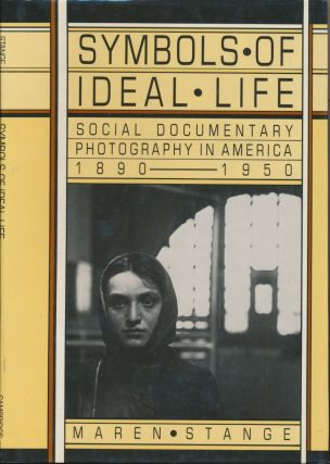 Symbols of Ideal Life: Social Documentary Photography in America 1890-1950. Maren STANGE