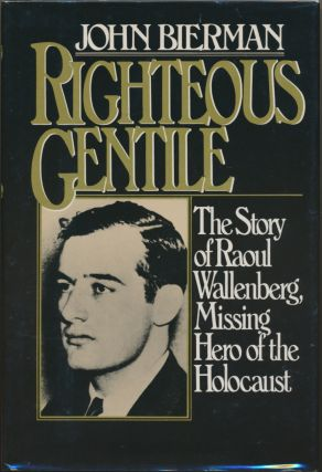 Righteous Gentile: The story of Raoul Wallenberg, missing hero of the Holocaust. John BIERMAN