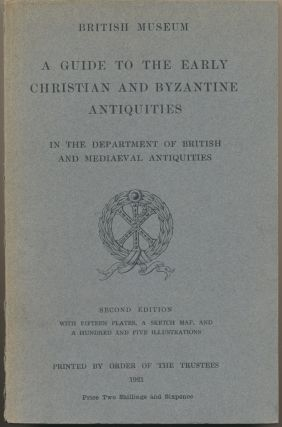 A Guide to the Early Christian and Byzantine Antiquities in the Department of British and...