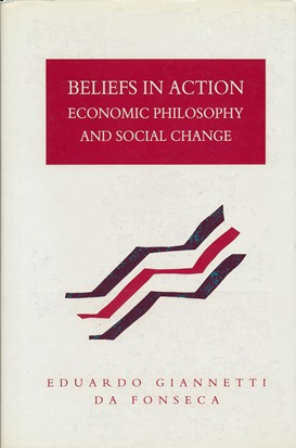 Beliefs in Action. Economic Philosophy and Social Change. Eduardo Giannetti Da FONSECA