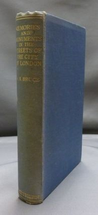 Memories and Monuments in the Streets of the City of London. A. K. BRUCE, signed
