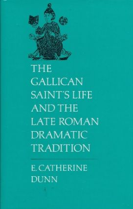 The Gallican Saint's Life and the Late Roman Dramatic Tradition. E. Catherine DUNN