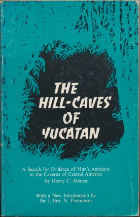 The Hill-Caves of Yucatan: A Search for Evidence of Man's Antiquity in the Caverns of Central...