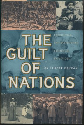 The Guilt of Nations: Restitution and Negotiating Historical Injustices. Elazar BARKAN