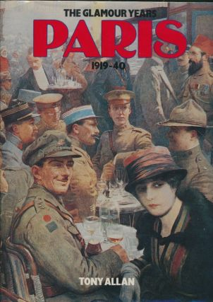 The Glamour Years: Paris 1919 - 40. Tony ALLAN