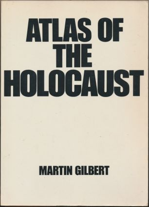 Atlas of the Holocaust. Martin GILBERT