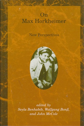 On Max Horkheimer. New Perspectives. Edited, Wolfgang Bonss, John McCole