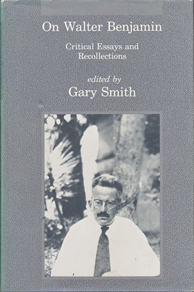 On Walter Benjamin. Critical Essays and Recollections. Gary SMITH, Edited
